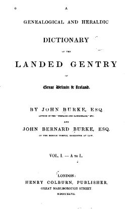 A Genealogical and Heraldic Dictionary of the Landed Gentry of Great Btittain and Ireland, Vol 1 A-L